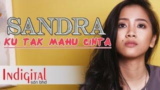 Sandra Ku Tak Mahu Cinta