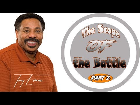 The Scope of the Battle, Part 2 - Tony Evans