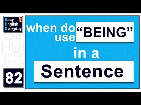 """How to Use the word """"being"""" correctly in English 