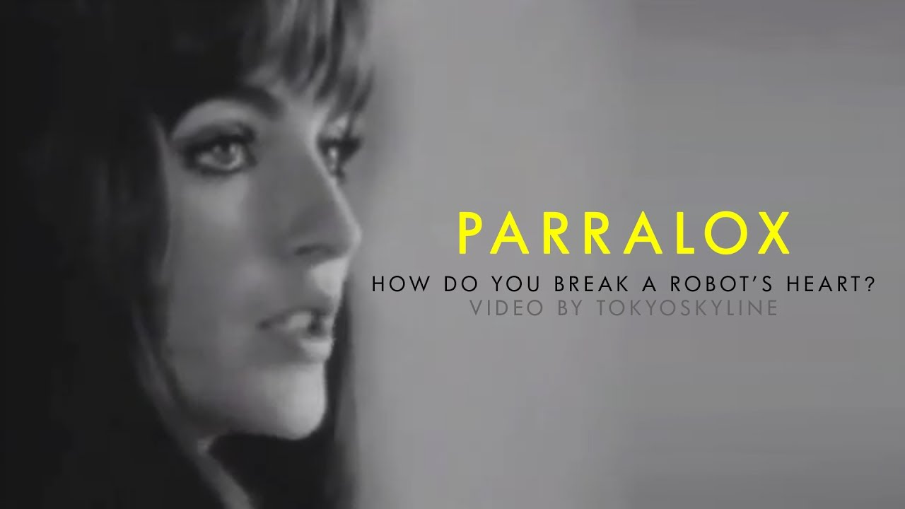 Parralox - How Do You Break A Robot's Heart? (Music Video)