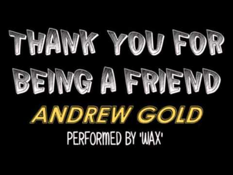 Wax - Thank you For Being A Friend - Andrew Gold - 10cc