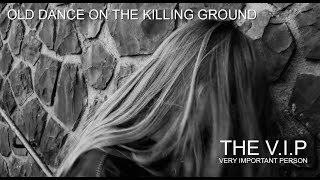 OLD DANCE ON THE KILLING GROUND © 1985 THE V.I.P™ (Official Musi
