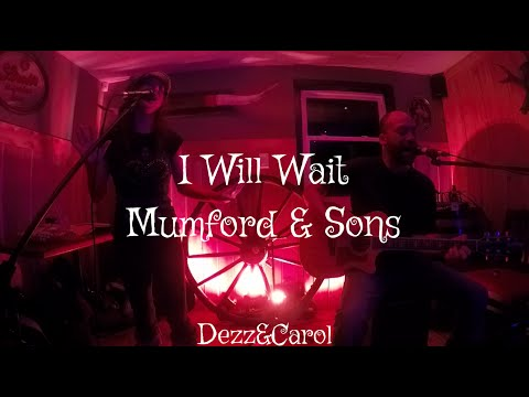 I Will Wait – Mumford & Sons (Acoustic Cover – Dezz&Carol)