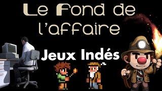 Le Fond de l'Affaire - Jeux Indé (Spelunky, Terraria, Stanley Parable)