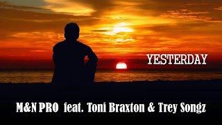 Yesterday   M&N PRO feat. Toni Braxton & Trey Songz (Kizomba) (TRADUÇÃO) HD (Lyrics Video).