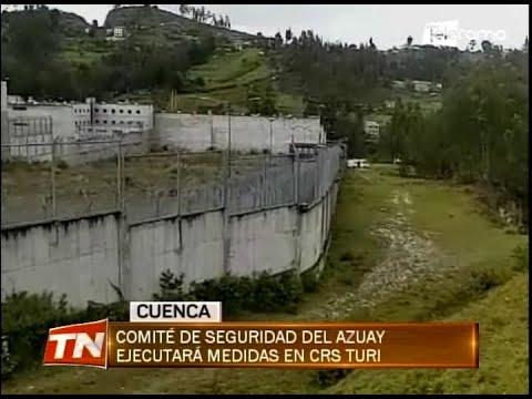 Comité de seguridad del Azuay ejecutará medidas en CRS Turi