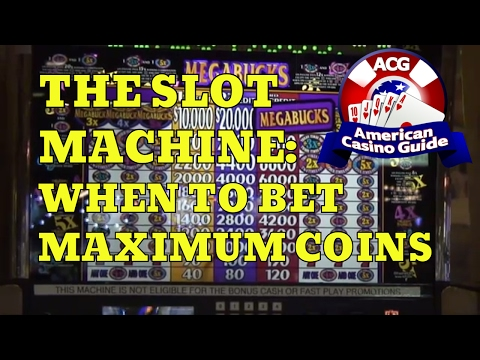 The Slot Machine – When to Bet Maximum Coins