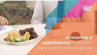 Alimentos e suplementos indicados para quem treina todo dia