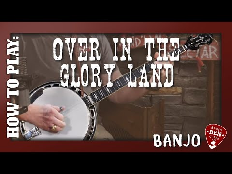 Over in the Glory Land– Banjo Build-a-Break Lesson!