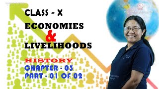 Class X History Chapter 3 : Economies & Livelihood (Part 1 of 2)