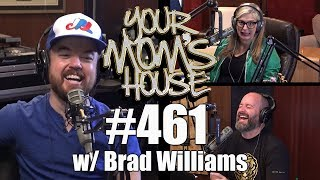 Your Mom's House Podcast - Ep. 461 w/ Brad Williams