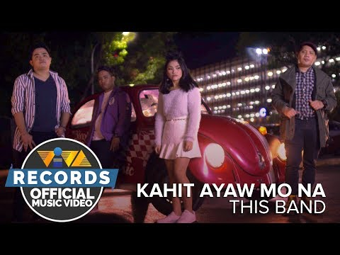 Kahit Ayaw Mo Na - This Band [Official Music Video]