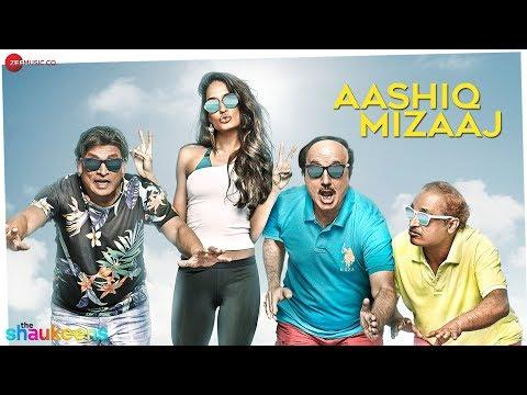 AASHIQ MIZAAJ - FULL VIDEO HD | The Shaukeens | Aman Trikha & Hard Kaur