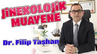 Op.Dr. Filip Taşhan - Jinekolojik Muayene