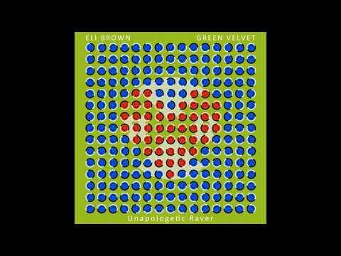 Green Velvet, Eli Brown - Unapologetic Raver (Original Mix)