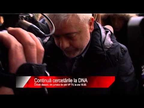 Diseară la știri VP TV: Continuă cercetările la DNA