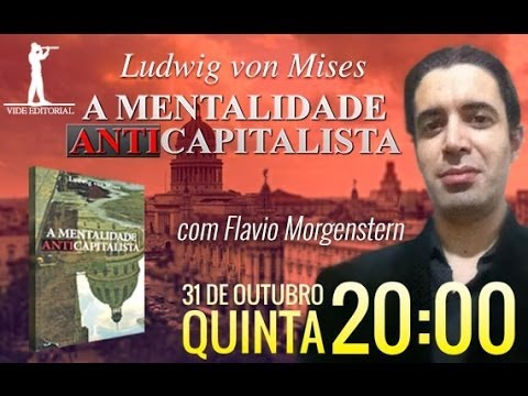 Ludwig von Mises - AO VIVO - Flavio Morgenstern, sobre o livro A Mentalidade Anticapitalista de Ludwig von Mises.