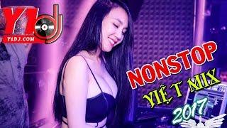 Nonstop Việt Mix 2017 l Nhạc Trẻ Remix Tuyển Chọn Mới Nhất | Nhạc Trẻ Remix Hay Nhất 2017