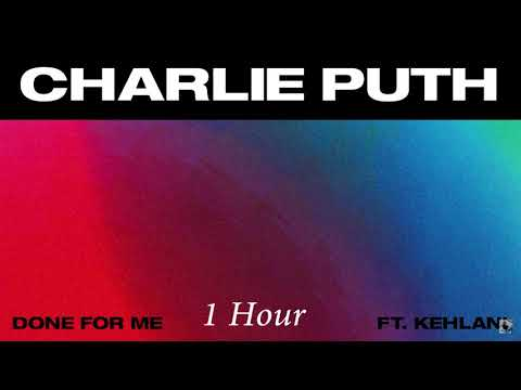 Video Charlie Puth - Done For Me (feat. Kehlani) [1 Hour] Loop download in MP3, 3GP, MP4, WEBM, AVI, FLV January 2017