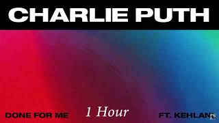Video Charlie Puth - Done For Me (feat. Kehlani) [1 Hour] Loop MP3, 3GP, MP4, WEBM, AVI, FLV April 2018