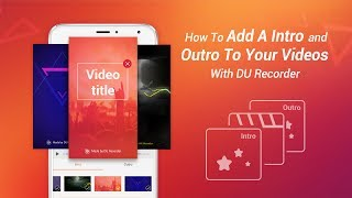 Tutorial: How to Add Intro/Outro and Change Video Speed with DU Recorder