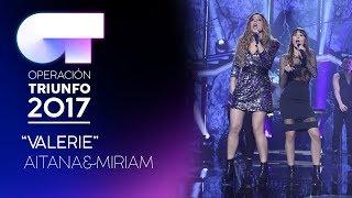 VALERIE - Miriam y Aitana   OT 2017   Gala 12