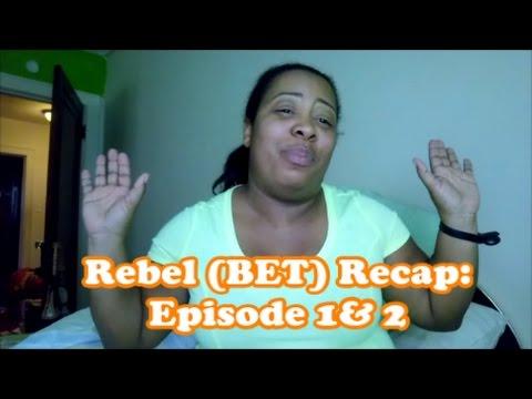 Rebel BET Recap Review Episode 1 & 2