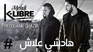 Mehdi K-Libre feat Redouane Ghazir - Hadshi 3lash