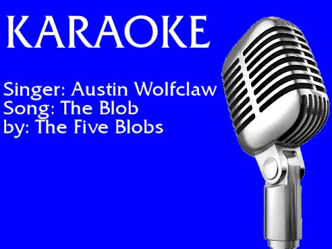 Austin Wolfclaw - The Blob (karaoke)