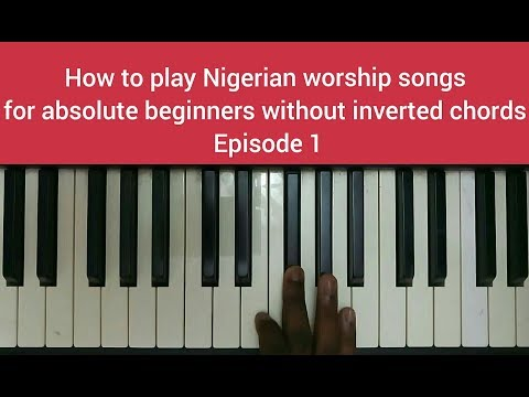 How To Play Nigerian Worship Songs For Absolute Beginners  || Episode 1 || Without Inverted Chords