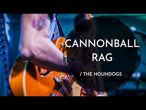 The Houndogs - Cannonball Rag