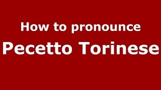 Pecetto Torinese Italy  city photos : How to pronounce Pecetto Torinese (Italian/Italy) - PronounceNames.com