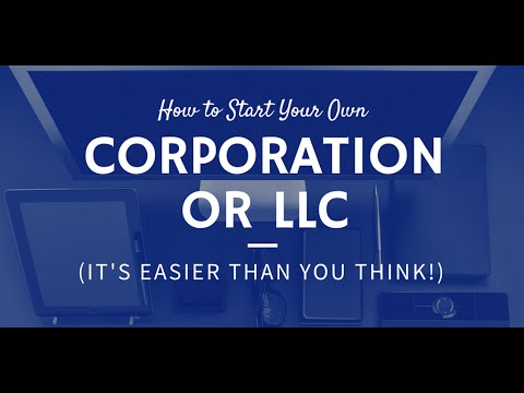 How to Start Your Own LLC or Corporation (It's Easier Than You Think!)