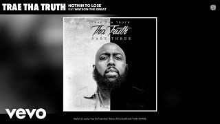 "Get the album, ""Tha Truth, Pt. 3"". Out Now!iTunes: https://itunes.apple.com/us/album/tha-truth-pt-3/id1238926411?uo=4&at=1001l3Iq&ct=888915390122&app=itunesGoogle Play: https://play.google.com/store/music/album/Trae_tha_Truth_Tha_Truth_Pt_3?id=Bj45zny5vw3gvtf3yavdpf4bgxyMusic video by Trae tha Truth performing Nothin to Lose (Audio). 2017 ABN / EMPIREhttp://vevo.ly/3raHZk"