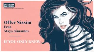 Offer Nissim Feat. Maya Simantov  If You Only Knew