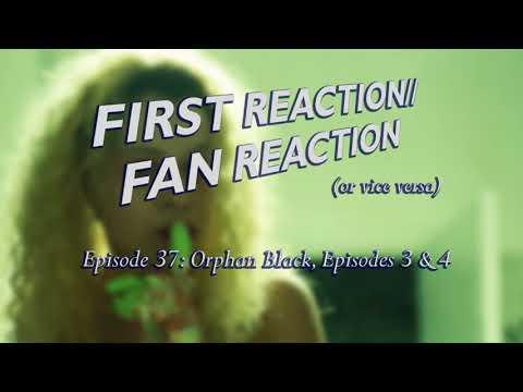 First Reaction/Fan Reaction Episode 37: Orphan Black Season 1 Episode 3 &4
