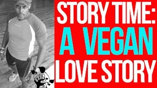STORY TIME: A VEGAN LOVE STORY