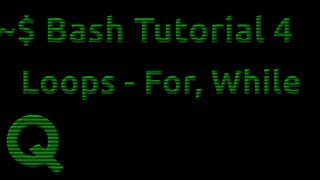 Bash Tutorial 4: Loops - For While Until