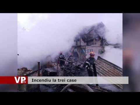 Incendiu la trei case