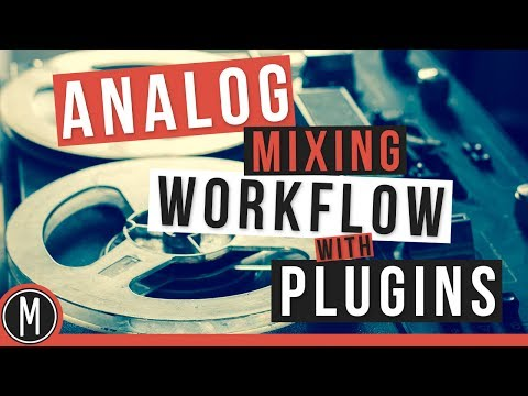 How to Emulate a Complete ANALOG MIXING WORKFLOW with PLUGINS