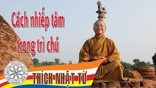 Vấn đáp Phật học: Cách nhiếp tâm trong trì chú - TT. Thích Nhật Từ - 07/06/2005