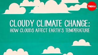 Cloudy climate change: How clouds affect Earth's temperature – Jasper Kirkby
