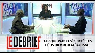 #LeDebrief .. Afrique-Paix et sécurité : Les défis du multilatéralisme