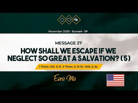 Message 27 - How shall we escape if we neglect so great a salvation? (5)