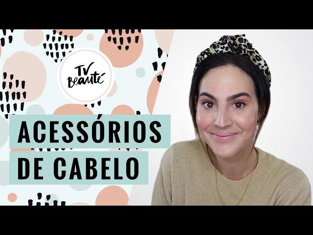 Acessórios de Cabelo - Meus Favoritos, Como Usar e + - TV Beauté | Vic Ceridono - Victoria Ceridono