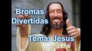 Bromas Divertidas. Tema: Jesus