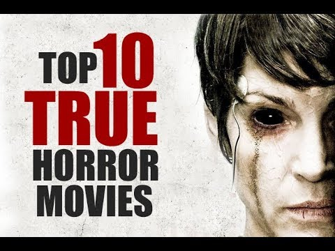 TOP 10 TRUE HORROR MOVIES