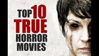 TOP 10 TRUE HORROR MOVIES