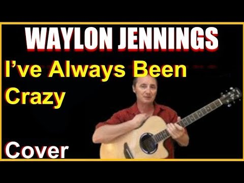 I've Always Been Crazy Acoustic Guitar Cover – Waylon Jennings Chords & Lyrics