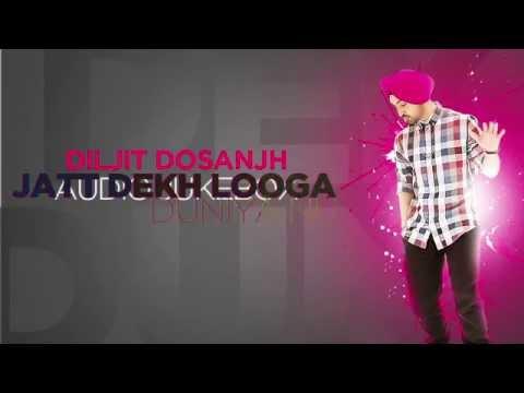 Jatt Dekh Looga | Diljit Dosanjh | Audio Jukebox